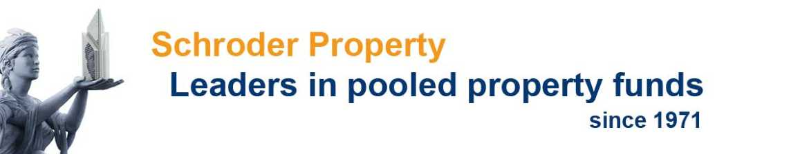 Schroder property - Leaders in pooled property funds since 1971